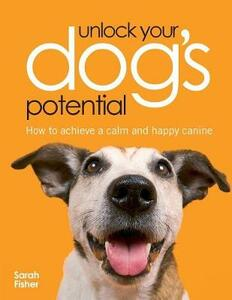 Unlock Your Dog's Potential: How to Achieve a Calm and Happy Canine - Sarah Fisher - cover