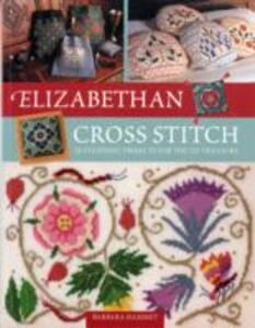 Elizabethan Cross Stitch: 25 Stunning Projects for You to Treasure - Barbara Hammet - cover