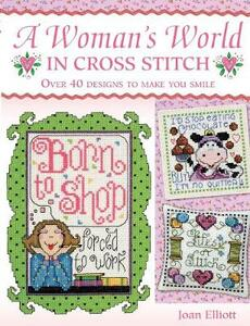 A Woman's World in Cross Stitch: Over 40 Designs to Make You Smile - Joan Elliott - cover