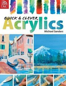 Quick & Clever Acrylics - Michael Sanders - cover