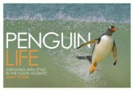Penguin Life: Surviving with Style in the South Atlantic - Andy Rouse - cover