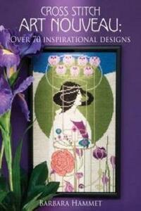 Cross Stitch Art Nouveau: Over 70 Inspirational Designs - Barbara Hammet - cover