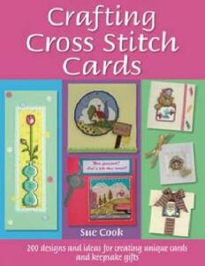 Crafting Cross Stitch Cards: 200 Designs and Ideas for Creating Unique Cards and Keepsake Gifts - Sue Cook - cover