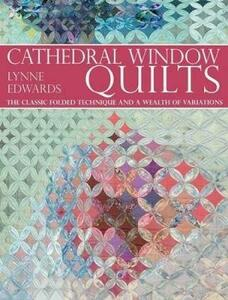 Cathedral Window Quilts: The Classic Folded Technique and a Wealth of Variations - Lynne Edwards - cover