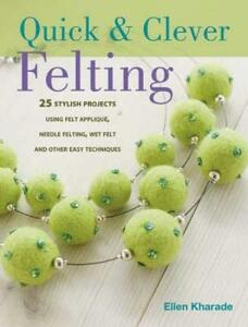 Quick & Clever Felting: Over 30 Stylish Projects - Ellen Kharade - cover