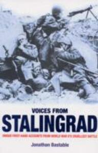 Voices from Stalingrad: Unique First-Hand Accounts from World War II's Cruellest Battle - Jonathan Bastable - cover