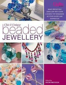Chic and Unique Beaded Jewellery: Make Irresistible Jewellery with a Dozen Top Designers as Your Guides and Inspiration - cover