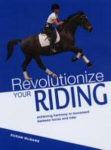 Revolutionize Your Riding: Achieving Harmony in Movement Between Horse and Rider - Susan McBane - cover