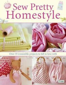 Sew Pretty Homestyle: Over 35 Irresistible Projects to Fall in Love with - Tone Finnanger - cover