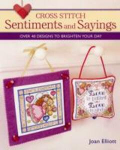 Cross Stitch Sentiments and Sayings: Over 40 Designs to Brighten Your Day - Joan Elliott - cover