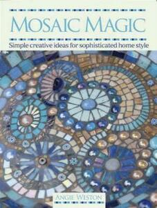 Mosaic Magic: Simple Creative Ideas for Sophisticated Home Style - Angie Weston - cover