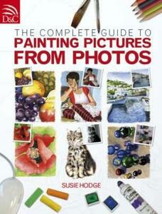 Complete Guide to Painting Pictures from Photos - Susie Hodge - cover