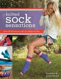 Knitted Sock Sensations: Over 40 Fabulous Looks for Feelgood Feet - Louise Butt,Kirstie McLeod - cover