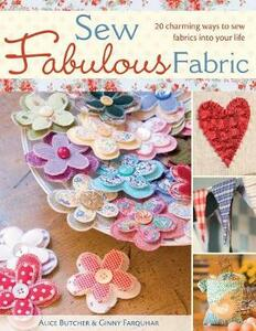Sew Fabulous Fabric: 20 Charming Ways to Sew Fabrics into Your Life - Alice Butcher,Ginny Farquhar - cover