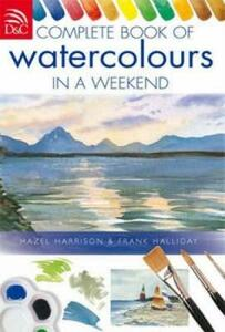 Complete Book of Watercolours in a Weekend - Hazel Harrison,Frank Halliday - cover
