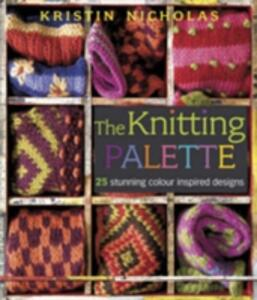 Knitting Palette: 27 Stunning Colour Inspired Designs - Kristin Nicholas - cover