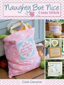 Naughty but Nice Cross Stitch: Over 50 Designs to Stitch it Like it is - Claire Crompton - cover
