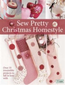 Sew Pretty Christmas Homestyle: Over 35 Irresistible Projects to Fall in Love with - Tone Finnanger - cover