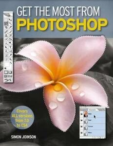 Get the Most from Photoshop: Improve Your Photos and Produce Amazing Effects in Easy Steps - Simon Joinson - cover