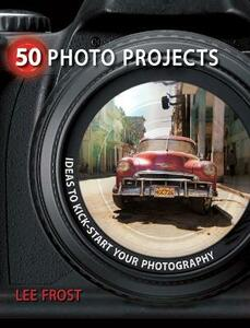 50 Photo Projects - Ideas to Kickstart Your Photography - Lee Frost - cover