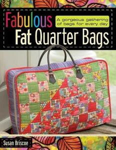 Fabulous Fat Quarter Bags: A Gorgeous Gathering of Bags for Every Day - Susan Briscoe - cover