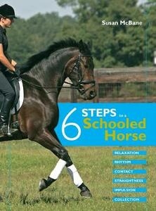 Six Steps to a Schooled Horse: A Thoughtful, Effective, Structured Approach to Schooling for Success - Susan McBane - cover