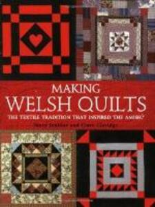 Making Welsh Quilts: The Textile Tradition That Inspired the Amish? - Mary Jenkins,Clare Claridge - cover