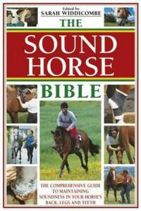 The Sound Horse Bible: The Comprehensive Guide to Maintaining Soundness in Your Horse's Back, Legs and Teeth - cover