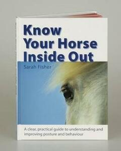 Know Your Horse Inside Out: A Clear, Practical Guide to Understanding and Improving Posture and Behaviour - Sarah Fisher - cover