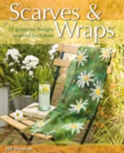 Scarves & Wraps: 25 Gorgeous Designs Inspired by Nature - Jill Denton - cover