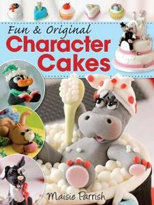 Fun and Original Character Cakes - Maisie Parrish - cover