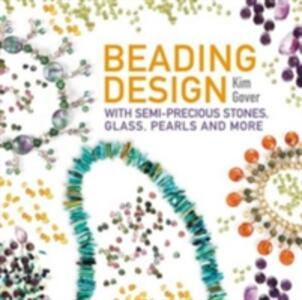 Beading Design: With Semi-Precious Stones, Glass, Pearls and More - Kim Gover - cover