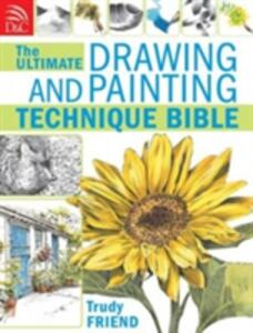 Ultimate Drawing & Painting Bible - Trudy Friend - cover