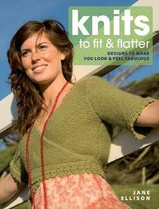 Knits to Fit and Flatter: Designs to Make You Look and Feel Fabulous - Jane Ellison - cover