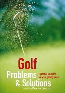 Golf Problems and Solutions: Find the Answers to All Your Golfing Woes - Contributors Various,Various - cover