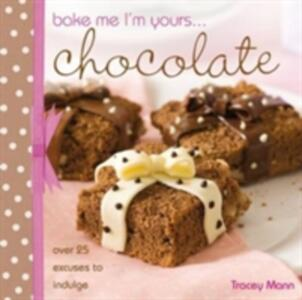Bake Me, I'm Yours... Chocolate: Over 25 Excuses to Indulge - Tracey Mann - cover