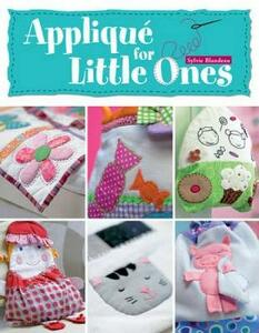 Applique for Little Ones: Over 40 Special Projects to Make for Children: Uncomplicated, Fun and Truly Unique! - Sylvie Blondeau - cover