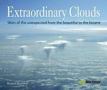 Extraordinary Clouds: Skies of the Unexpected from Bizarre to Beautiful - Richard Hamblyn - cover