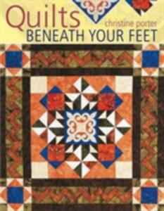 Quilts Beneath Your Feet: 25 Fabulous Quilt Patterns - Christine Porter - cover