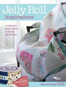 Jelly Roll Inspirations: 12 Winning Quilts from the International Competition and How to Make Them - cover