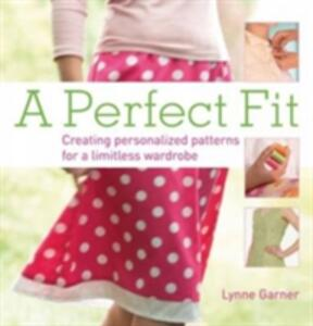 Perfect Fit: Creating Personalised Patterns for a Limitless Wardrobe - Lynne Garner - cover