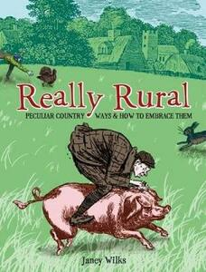 Really Rural: Peculiar Country Ways and How to Embrace Them - Janey Wilks - cover
