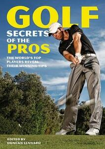 Golf Secrets of the Pros: The World's Top Players Reveal Their Winning Tips - cover