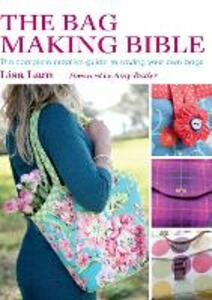 The Bag Making Bible: The Complete Creative Guide to Sewing Your Own Bags - Lisa Lam,Amy Butler - cover