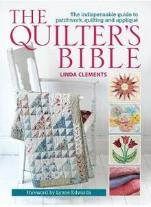 The Quilter's Bible: The Indispensable Guide to Patchwork, Quilting and Applique - Linda Clements - cover