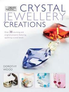 Crystal Jewellery Creations: Over 30 Stunning and Original Projects Featuring Sparkline Crystal Beads - Dorothy Wood - cover
