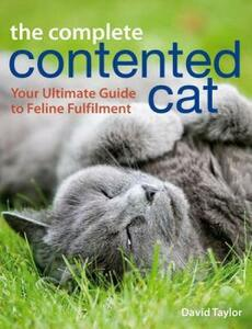 The Complete Contented Cat: Your Ultimate Guide to Feline Fulfilment - David Taylor - cover