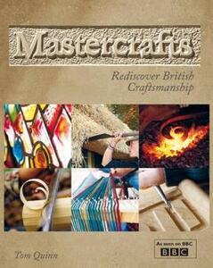 Mastercrafts: Rediscover British Craftsmanship - Tom Quinn - cover