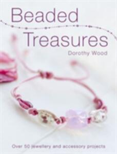 Beaded Treasures: Over 50 Jewellery and Accessory Projects - Dorothy Wood - cover