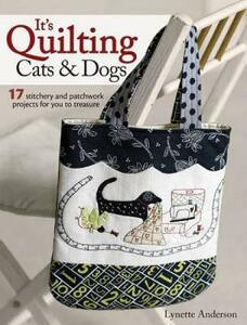 It's Quilting Cats & Dogs: 17 Stitchery and Patchwork Projects for You to Treasure - Lynette Anderson - cover